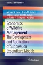 Economics of Wildfire Management - The Development and Application of Suppression Expenditure Models ebook by Michael S. Hand, Krista M. Gebert, Jingjing Liang,...