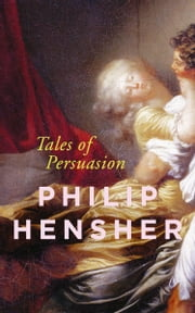 Tales of Persuasion ebook by Philip Hensher