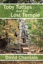 Toby Tuttles and the Lost Temple ebook by David Chantala