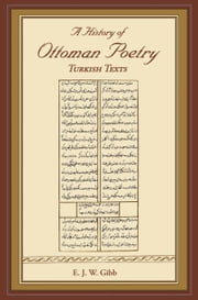 A History of Ottoman Poetry Volume VI - Turkish Texts ebook by E.J.W. Gibb