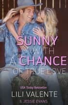 Sunny with a Chance of True Love - The Ballad of Ugly Ross ebook by Lili Valente, Jessie Evans