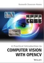 A Practical Introduction to Computer Vision with OpenCV ebook by Kenneth Dawson-Howe