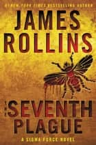 The Seventh Plague ebook by James Rollins