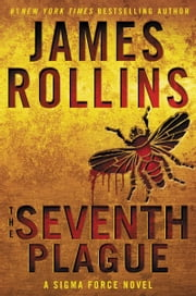 The Seventh Plague - A Sigma Force Novel ebook by James Rollins