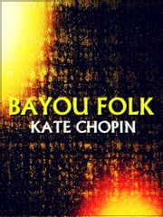 Bayou Folk ebook by Kate Chopin
