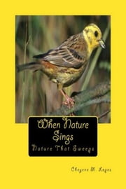 When Nature Sings - Nature That Sweeps ebook by Cheyene M. Lopez