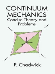 Continuum Mechanics - Concise Theory and Problems ebook by P. Chadwick