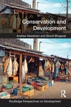 Conservation and Development ebook by Andrew Newsham,Shonil Bhagwat
