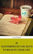30 Masterpieces you have to read in your life Vol : 1 (A to Z Classics) ebook by