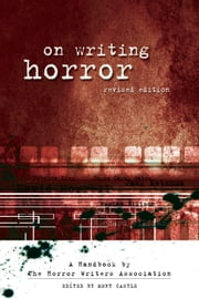 On Writing Horror: A Handbook by the Horror Writers Association ebook by Mort Castle