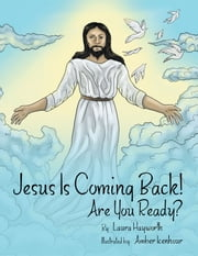 Jesus Is Coming Back! - Are You Ready? ebook by Laura Hayworth,Amber Icenhour