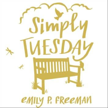 Simply Tuesday - Small-Moment Living in a Fast-Moving World audiobook by Emily P. Freeman