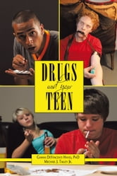 Drugs and Your Teen - All You Need to Know about Drugs to Protect Your Loved Ones ebook by G DeVincenti Hayes; M J. Talley Jr.