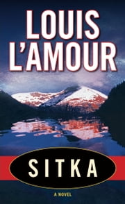 Sitka - A Novel ebook by Louis L'Amour