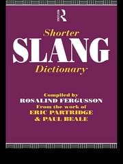 Shorter Slang Dictionary ebook by Paul Beale,Eric Partridge,Rosalind Fergusson
