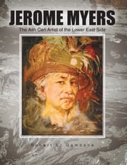 Jerome Myers: the Ash Can Artist of the Lower East Side ebook by Robert L. Gambone