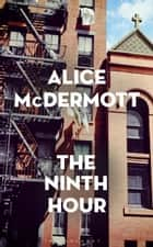 The Ninth Hour ebook by Alice McDermott
