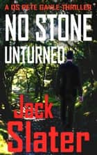 No Stone Unturned ebook by Jack Slater