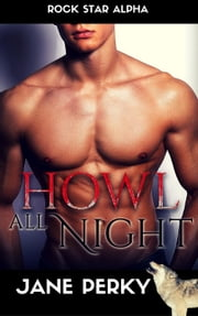 Howl All Night - Rock Star Alpha, #2 eBook by Jane Perky