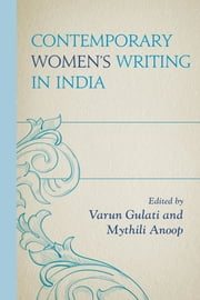Contemporary Women's Writing in India ebook by Varun Gulati,Mudita Agnihotri,Rachel Bari,Sutapa Biswas,Mukuta Borah,Paul Boyce,Pramod Kumar Das,Neetu Devi,Anju Jagpal,Narayan Jena,Shyamkiran Kaur,Shashikantha Koudur,Bhavesh Kumar,Anand Mahanand,Ambika G. Mallya,Gauri Mandapaka,Poonam Pahuja,Sarannya Pillai,Etienne Rassendren,Meenakshi Saini,Kaustavi Sarkar,Rajinder Kumar Sen,Ashutosh Singh,Anjali Verma,Shalini Vohra,Maratt Mythili Anoop