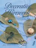 Decorative Wirework - 50+ Ideas For Using Wire to Decorate Your Home, Yourserlf, or Your Favorite Things ebook by Jane Davis