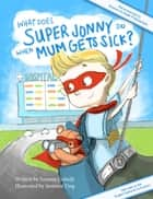 What Does Super Jonny Do When Mum Gets Sick? (UK version) ebook by Simone Colwill, Jasmine Ting