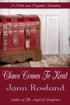 Chaos Comes to Kent ebook by Jann Rowland