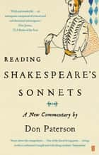 Reading Shakespeare's Sonnets - A New Commentary ebook by Don Paterson