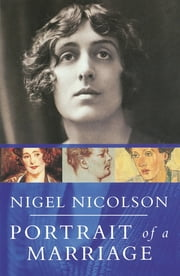Portrait Of A Marriage - Vita Sackville-West and Harold Nicolson ebook by Nigel Nicolson MBE, Vita Sackville-West