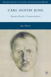 Carl Gustav Jung - Avant-Garde Conservative ebook by Jay Sherry