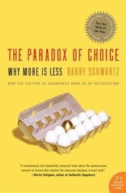 The Paradox of Choice - Why More Is Less, ebook by Barry Schwartz