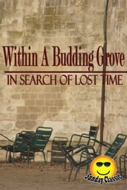 Within A Budding Grove - In Search of Lost Time : Volume #2 - In Search of Lost Time (Sunday Classic) ebook by Marcel Proust,Translator: C. K. Scott Moncrieff)