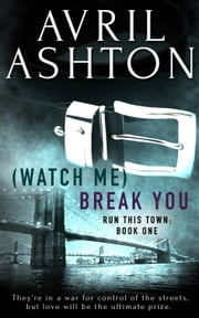 (Watch Me) Break You - Run This Town, #1 ebook by Avril Ashton