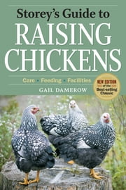 Storey's Guide to Raising Chickens - Care, Feeding, Facilities ebook by Gail Damerow