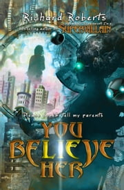 Please Don't Tell My Parents You Believe Her ebook by Richard Roberts