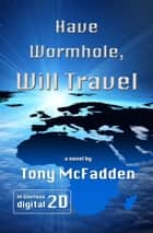 Have Wormhole, Will Travel ebook by Tony McFadden