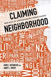 Claiming Neighborhood - New Ways of Understanding Urban Change ebook by John Betancur,Janet Smith