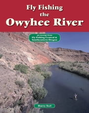 Fly Fising the Owyhee River - An Excerpt from Fly Fishing Central & Southeastern Oregon ebook by Harry Teel