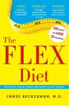 The Flex Diet - Design-Your-Own Weight Loss Plan ebook by James Beckerman, M.D.