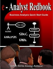 Business Analysis Quick Start Guide: e-Analyst Redbook ebook by DeEtta Jennings-Balthazar