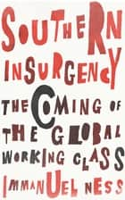 Southern Insurgency - The Coming of the Global Working Class ebook by Immanuel Ness
