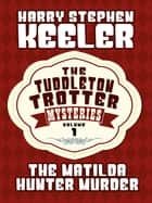The Matilda Hunter Murder ebook by Harry Stephen Keeler
