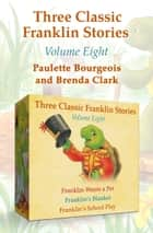 Three Classic Franklin Stories Volume Eight - Franklin Wants a Pet, Franklin's Blanket, and Franklin's School Play ebook by Paulette Bourgeois, Brenda Clark