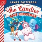 The Candies Save Christmas ebook by James Patterson, Andy Elkerton