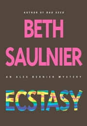Ecstasy - An Alex Bernier Mystery ebook by Beth Saulnier