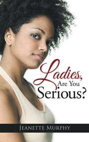 Ladies, Are You Serious? ebook by Jeanette Murphy