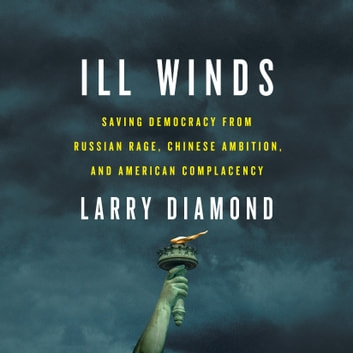 Ill Winds - Saving Democracy from Russian Rage, Chinese Ambition, and American Complacency audiobook by Larry Diamond