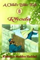 Rhoda - A Child's Bible Kids, #8 ebook by Katheryn Maddox Haddad