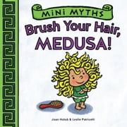 Mini Myths: Brush Your Hair, Medusa! ebook by Joan Holub,Leslie Patricelli