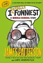 I Totally Funniest - A Middle School Story ebook by James Patterson, Chris Grabenstein, Laura Park